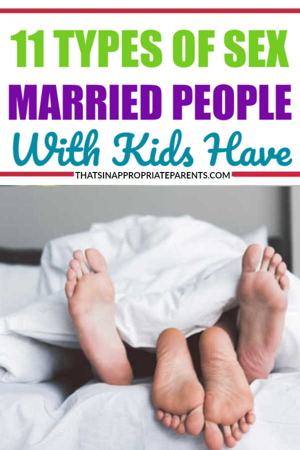 11 Types of Sex Married people have when they have kids. This funny post about married sex when kids are in the house will have you laughing out loud. #parenting #momlife #sex #marriage