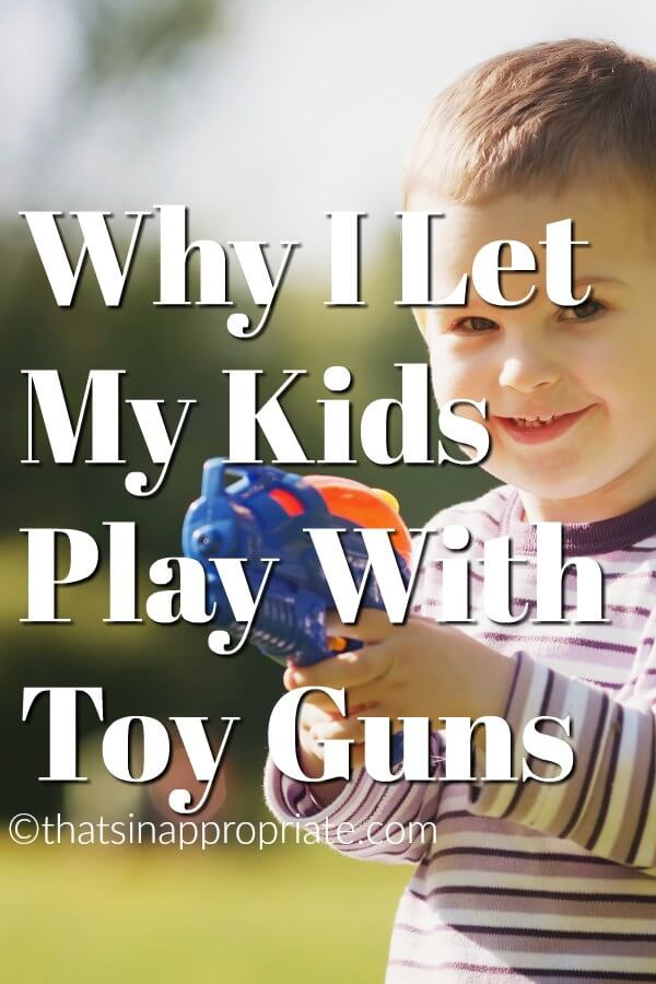 As parents we are always worrying about whether or not to talk to our kids about guns. This mom of boys has an interesting take on why she lets her kids play with toy guns. #parenting #momlife #motherhood #thatsinappropriate #toyguns #guns #gunviolence
