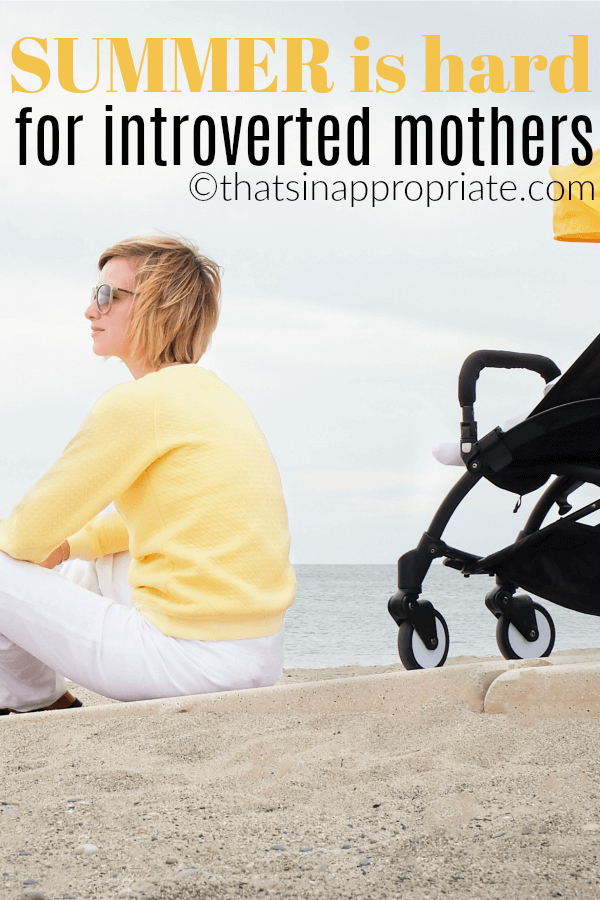 """Summer is for introverted mothers"""" width=""""360"""" height=""""540"""" data-pin-description=""""Here's what it really feels like to be an introverted mother. #motherhood #momlife #parenting #parenthood #introverts"""