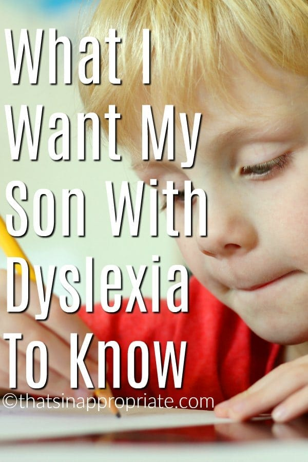 What I want my son with dyslexia to know. A mom's heartfelt letter to her son that struggles with dyslexia is inspirational for all moms that struggle with special needs. #specialneeds #momlife #dyslexia #learningdisabilities #motherhood
