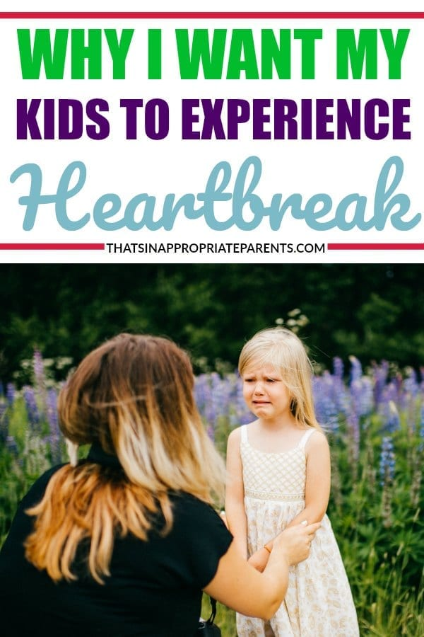 Heartbreak is something we all have to go through. It's especially hard however to watch your children be disappointed, sad, or frustrated by their life experiences. But, here's why one mom wants her kids to go through heartbreak. #childdevelopment #motherhood #momlife #parenting #kids #heartbreak