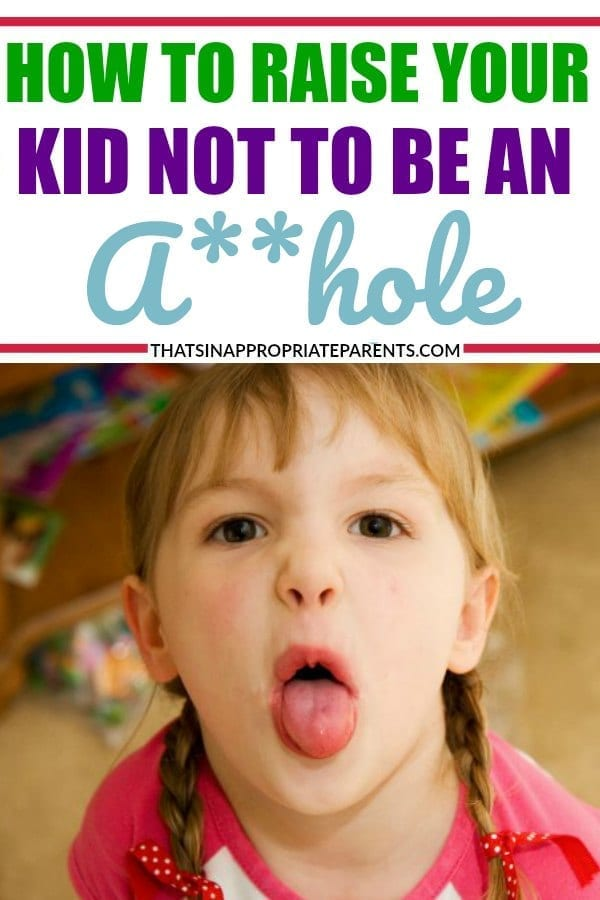 We all want to teach our kids good manners, to be kind, and to just be good people. Here's how to raise your kid NOT to be an asshole. #momlife #motherhood #assholekids #raisingkids #kindness #manners