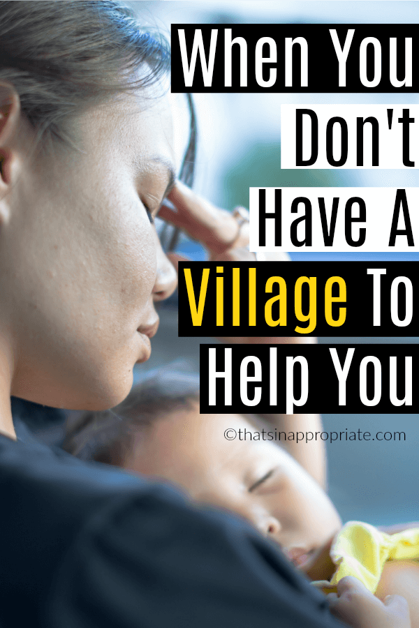 It takes a village to raise a child is a phrase you hear often. But, what if you don't have a village of people to help you. This mom's raw and honest post about not having help to raise her kids is one all moms without a village can relate to. #momlife #village #parenting #ittakesavillage #motherhood #raisingkids