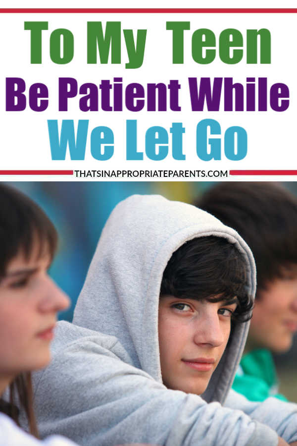 A letter to my teenager - be patient as we learn to let go. #raisingteenagers #teens #teenager #momlife #parenting