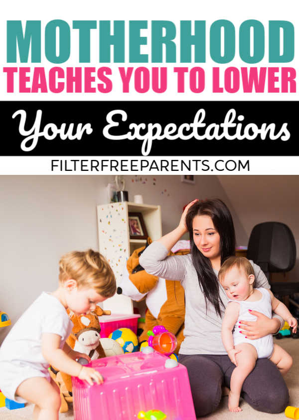 Lowering your expectations when you become a mom is not a bad thing. It's important for survival. Here are ways that motherhood helped me lower my expectations #filterfreeparents #momlife #motherhood #expectations #raisingkids