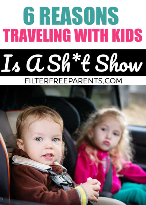 Traveling with kids can be fun, but it can also be a lot of work. Here's why travel when you have small kids can be a total shit show. #parenting #filterfreeparents #motherhood #funny
