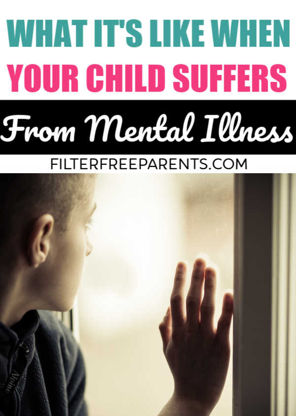 When your child suffers from mental illness it is heartbreaking. Whether it be depression, anxiety, or childhood rage, the difficulty of raising a child with mental illness is overwhelming. #momlife #mentalillness #childhood #motherhood #momlife #filterfreeparents #stopthestigma #parenting