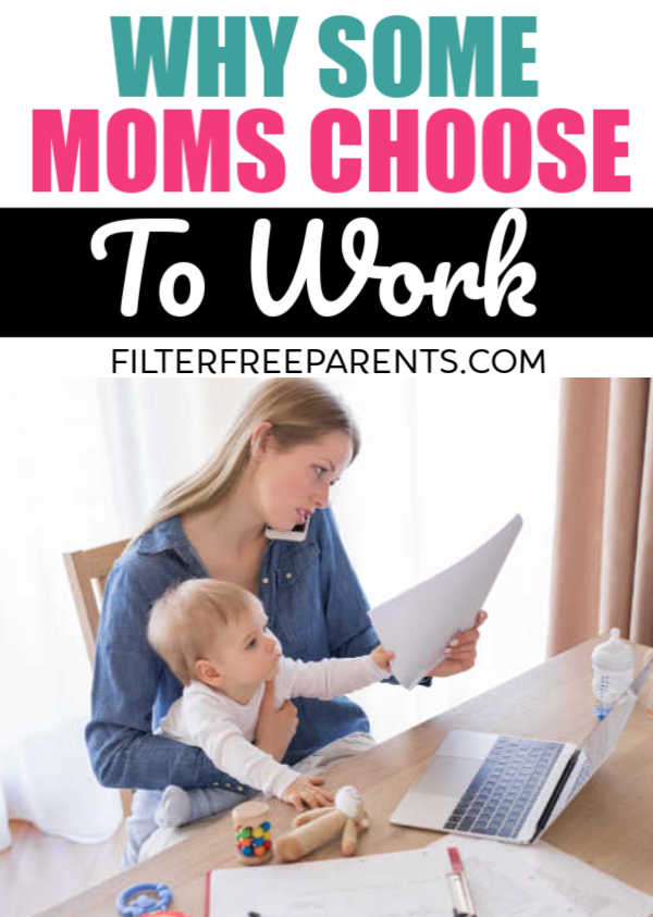Why do some moms choose to work when they don't have to? It's simple - stay at home motherhood can often be isolating, overwhelming and a thankless job. #workingmom #SAHM #filterfreeparents