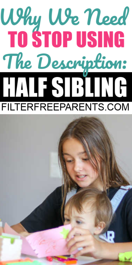 Half Siblings are siblings. Period. There is no need to label step siblings or foster siblings either. #blendedfamily #filterfreeparents #momlife