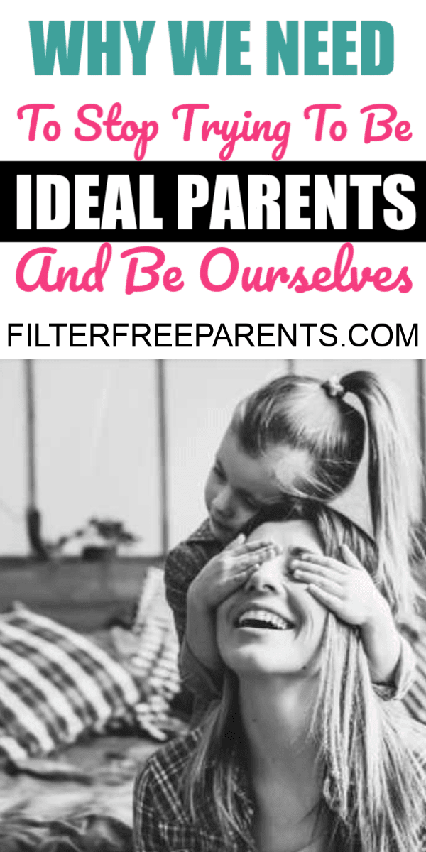 There is no such thing as an ideal parent. And there is no such thing as a perfect one either. Here's the real reason you need to just be yourself. #parenting #realparents #filterfreeparents