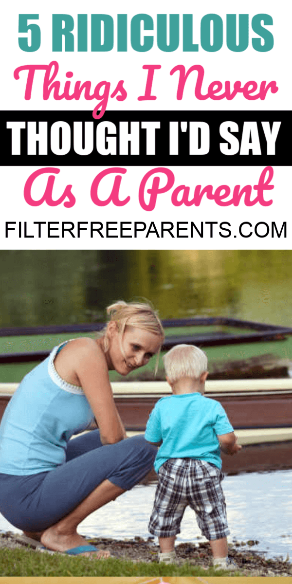We all say a lot of things as parents that we never imagined we'd have to say to our kids. These hilarious and ridiculous things that I've said to my kids are just an example of how many weird things we say to our kids. #parenting #filterfreeparents #momlife