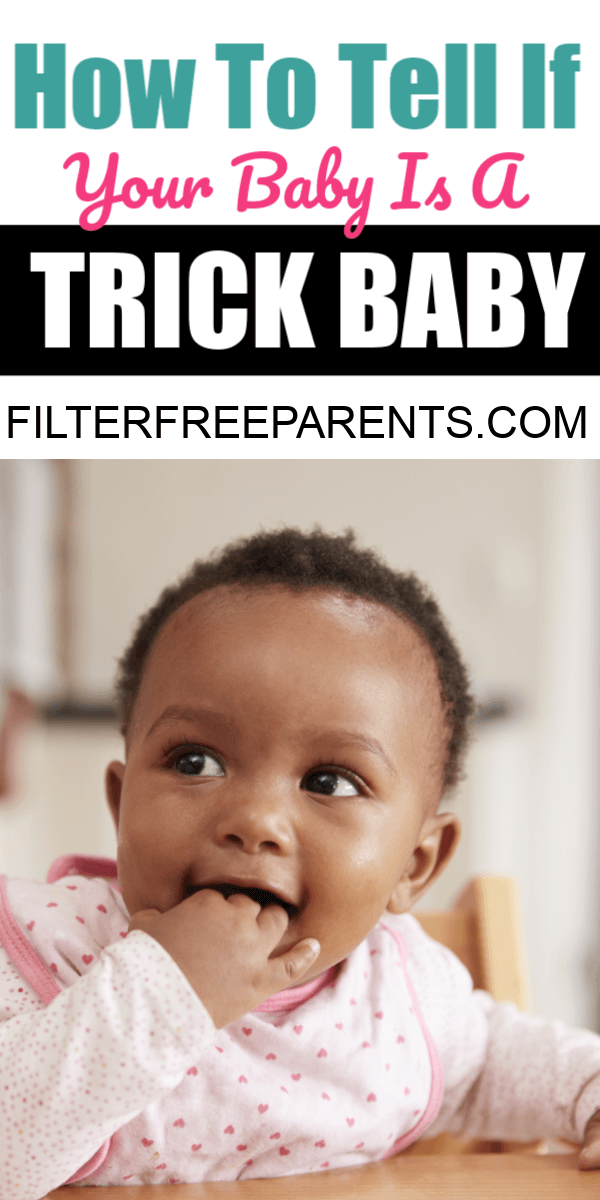 Do you think you have the best parenting skills? Do you feel like mother of the year after one kid? Be careful because you might have a trick baby and it might not be your parenting after all. #trickbaby #babies #motherhood #filterfreeparents