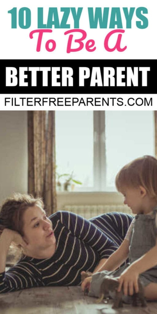 These 10 lazy ways to be a better parentrequire no more effort than reading this article and realizing that 1) you are already doing these, 2) you can easily do these, or 3) you will never do all of these at once – and that's okay.