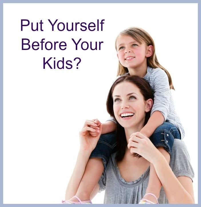 Put Yourself Before Your Kids